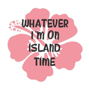 Whatever. I'm on island time - Hawaii T-Shirt