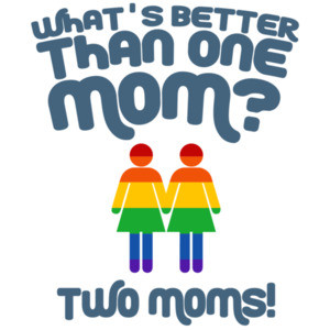Whats better than one mom? Two moms - gay pride t-shirt