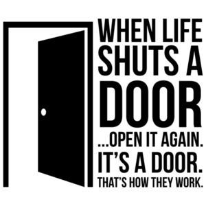 When life shuts a door... open it again. It's a door. That's how they work. Sarcastic T-Shirt