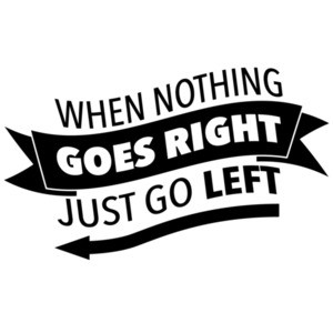 When nothing goes right - just go left - funny t-shirt