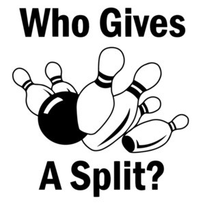 Who gives a split. Funny Bowling T-Shirt