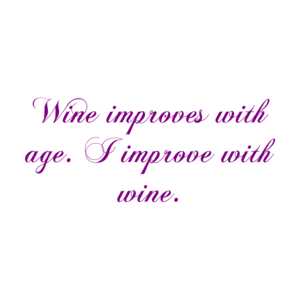 Wine improves with age. I improve with wine. Shirt