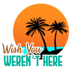 Wish you weren't here - funny sarcastic t-shirt