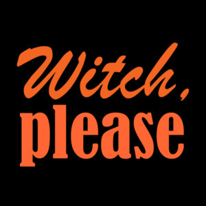 Witch, please - Funny Halloween T-Shirt
