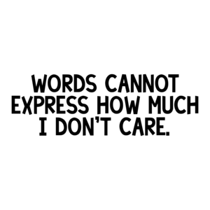 Words cannot express how much I don't care. Shirt