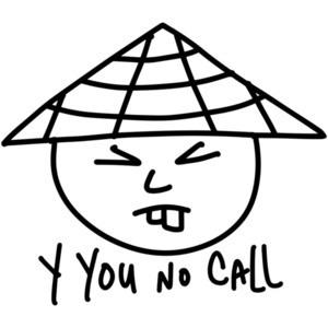 Y YOU NO CALL - Funny T-Shirt