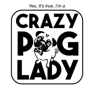 Yes it's true I'm a crazy pug lady - pug t-shirt