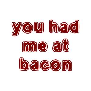 you had me at bacon Shirt