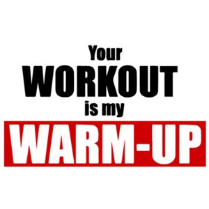 Your Workout is my warm-up Funny Exercise T-Shirt