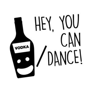 You're a great dancer - Vodka - T-Shirt