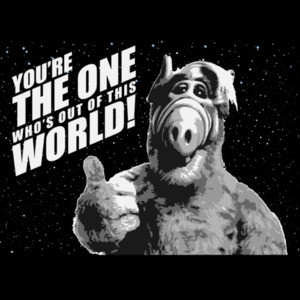 You're the one who's out of this world! Alf T-Shirt - 80's T-Shirt