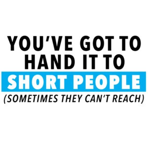 You've got to hand it to short people (sometimes they can't reach - funny t-shirt