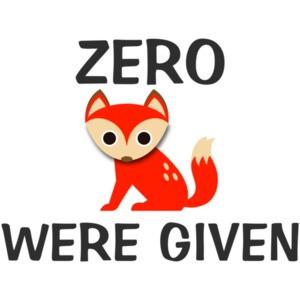 Zero Fox Were Given T-Shirt