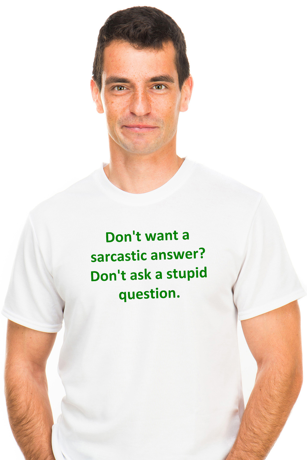 a3320fc68 Don't want a sarcastic answer? Don't ask a stupid question. shirt