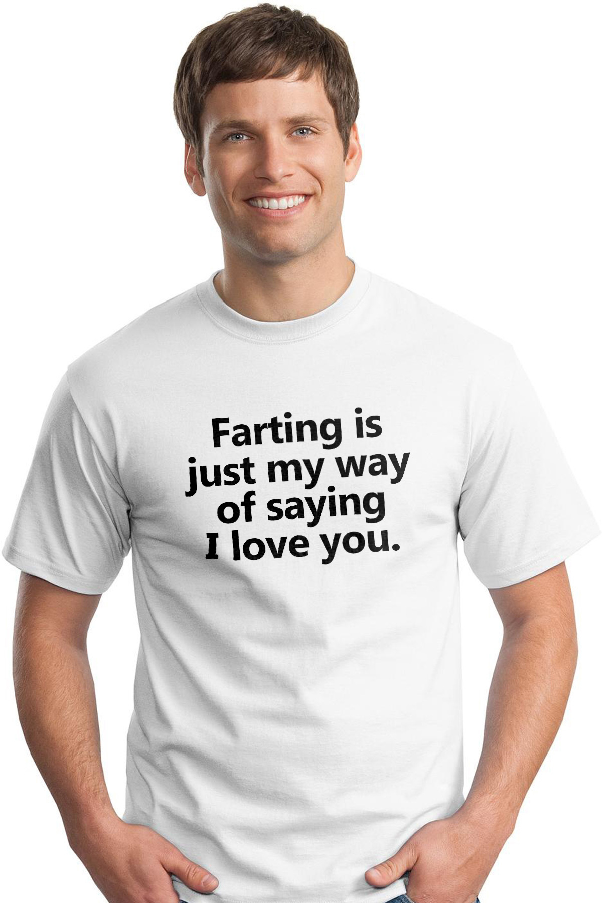 f37e756f Farting is just my way of saying I love you. Funny T-Shirts