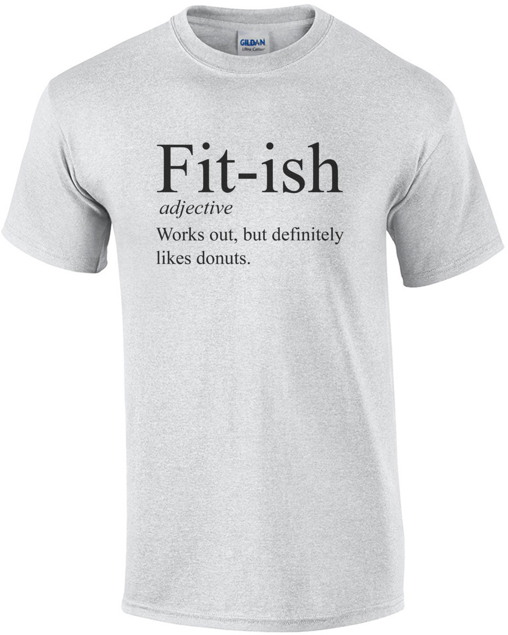 7e3c6fa0 Fit-ish - adjective - works out, but definitely likes donuts - funny work  out / exercise t-shirt
