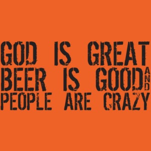 God Is Great Beer Is Good People Are Crazy T-shirt