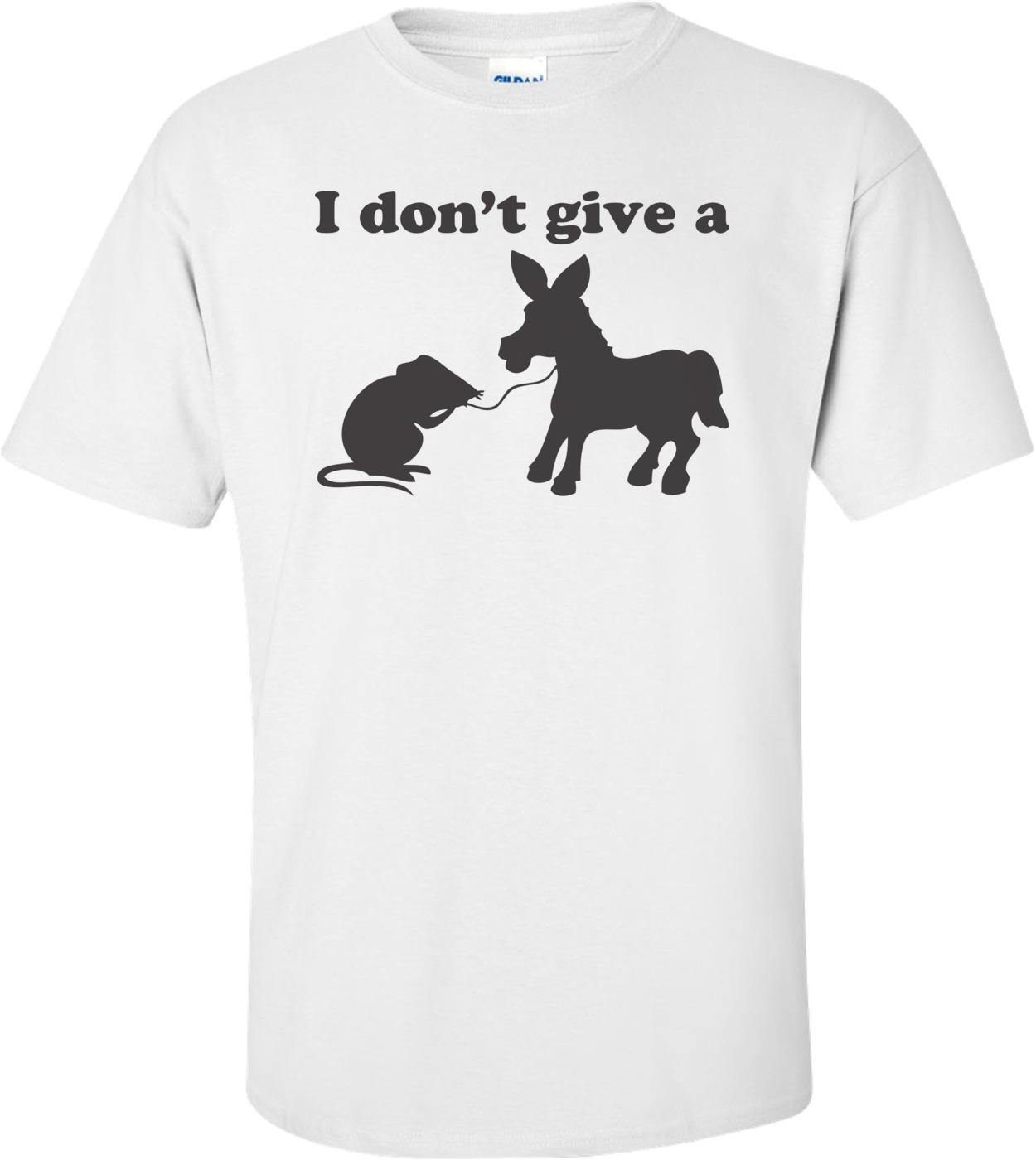 I Don't Give A Rats Ass Shirt