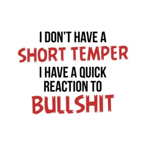 I Don't Have a Short Temper, I Have a Quick Reaction To Bullshit T-shirt
