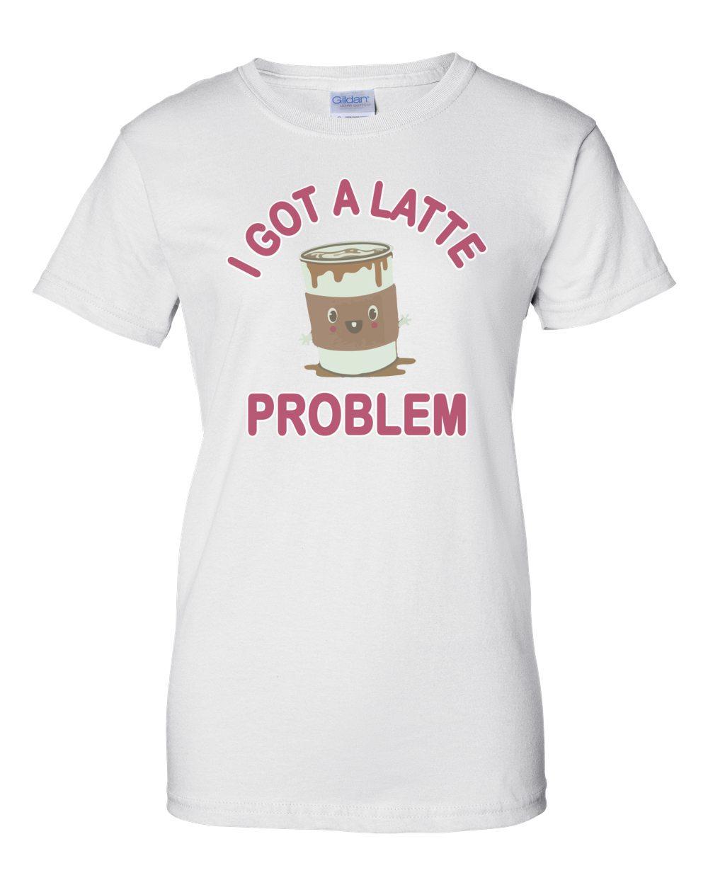 0d2a3b450 I Got A Latte Problem - Funny Cute T-Shirt shirt