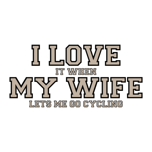 i love it when my wife lets me go cycling funny tshirt
