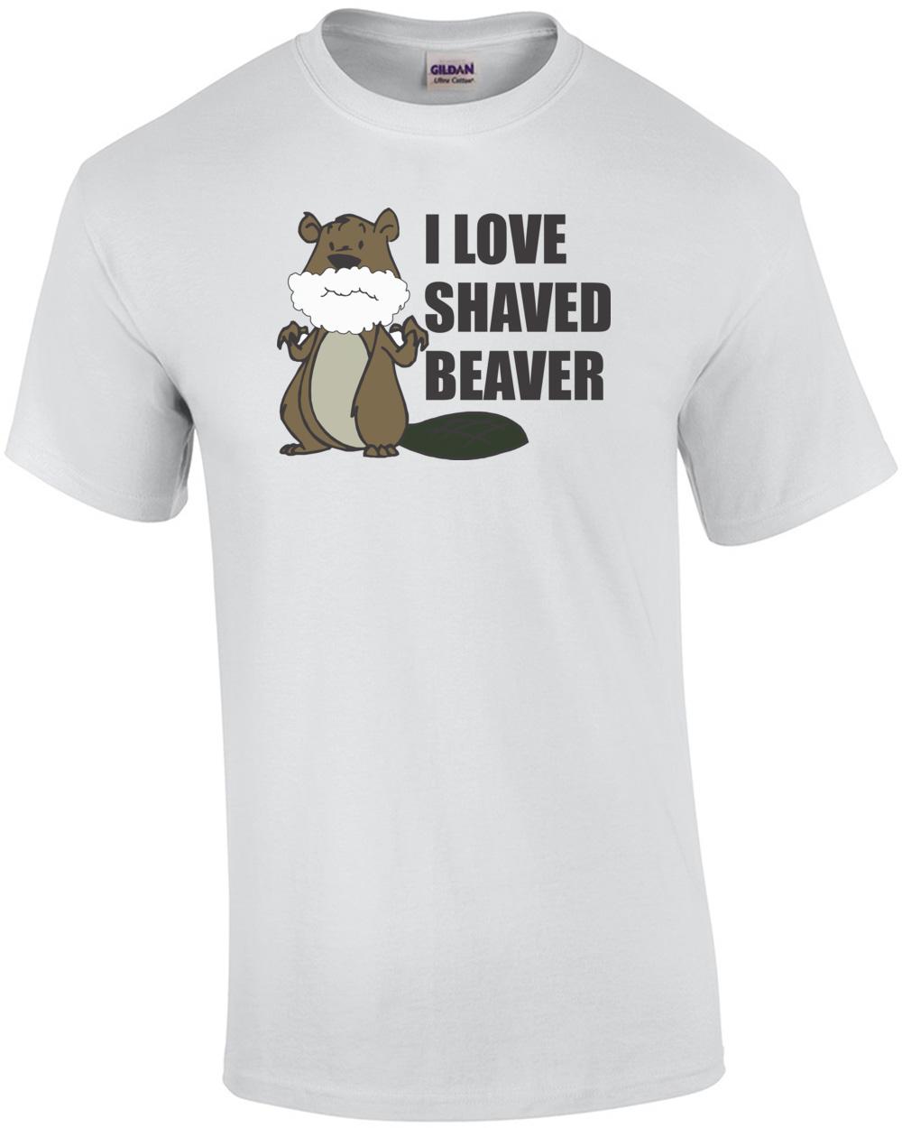 I Loved Shaved Beaver T-shirt
