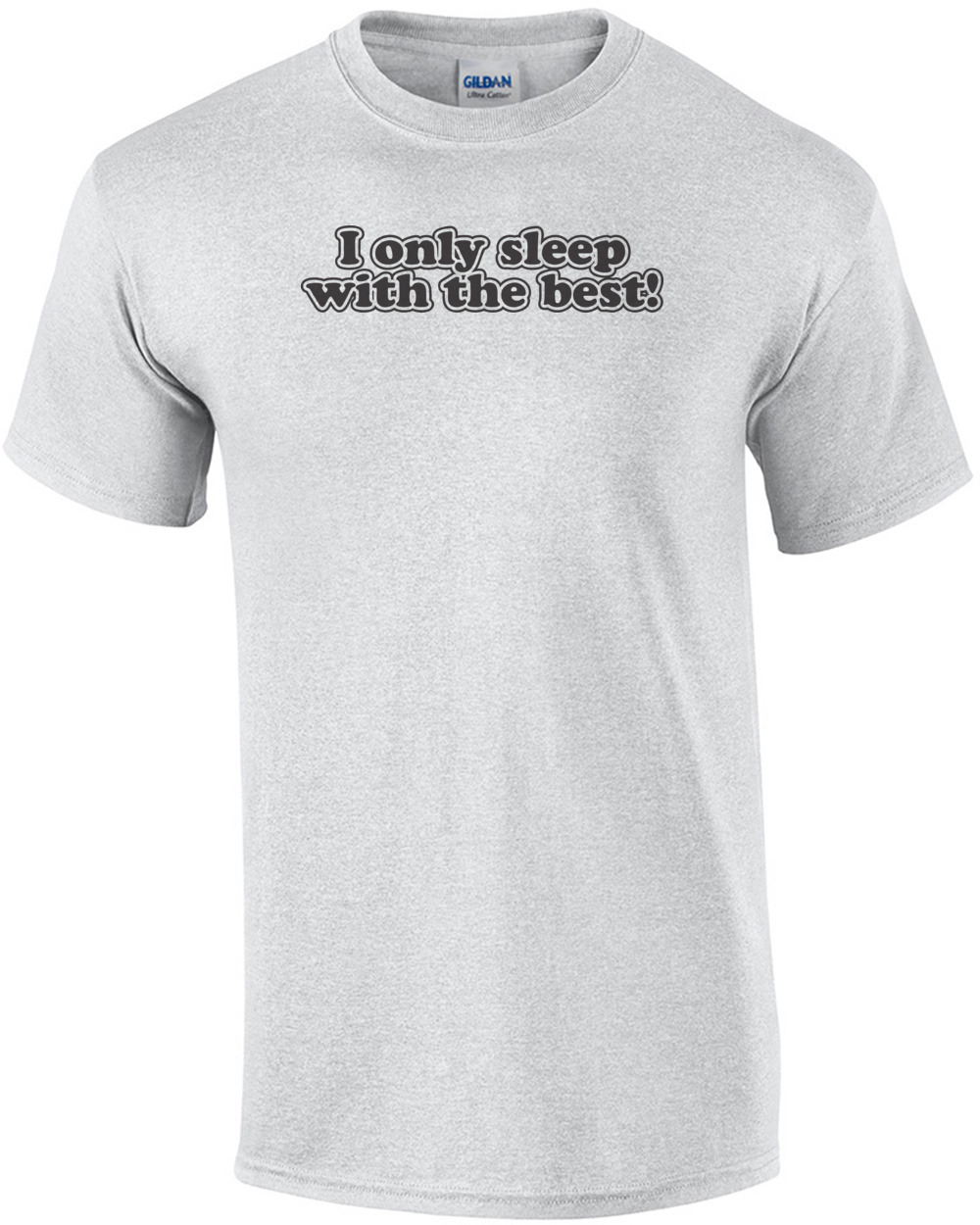 I Only Sleep With The Best T Shirt