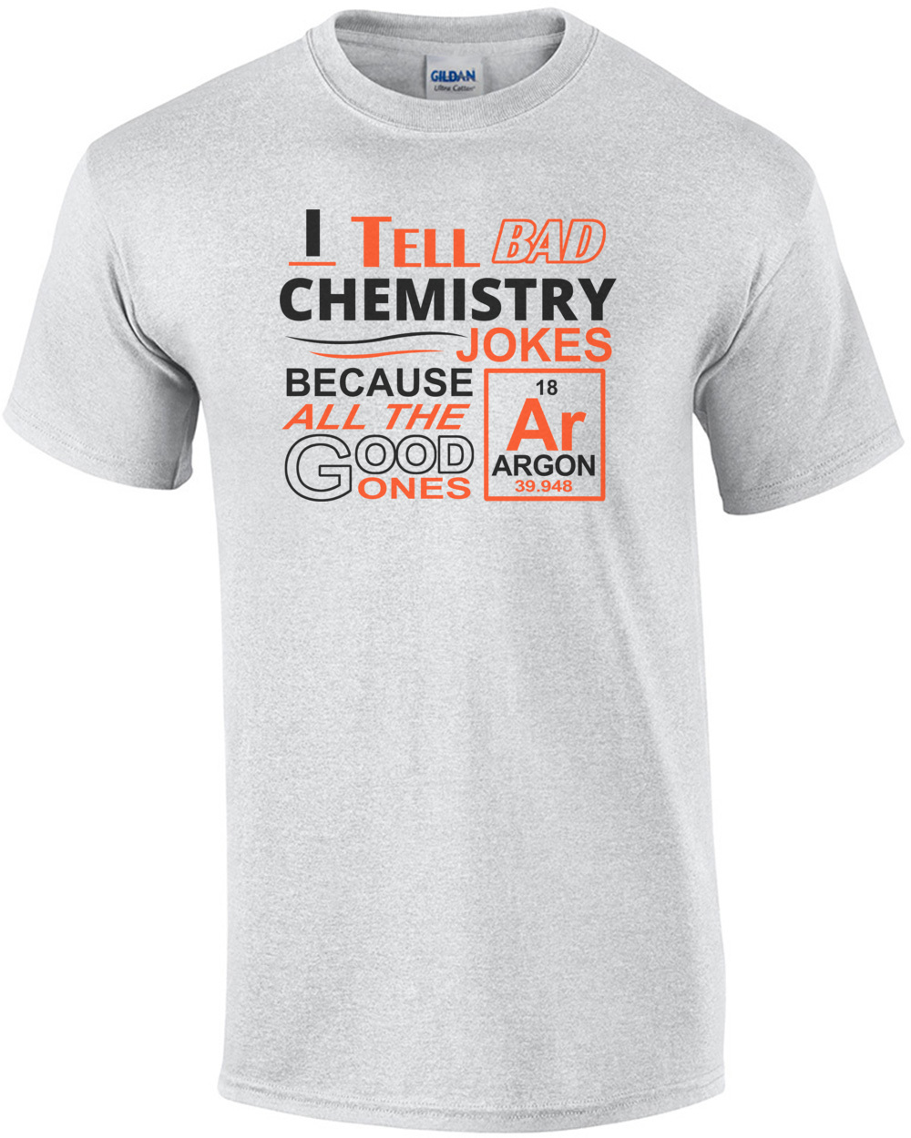 I Tell Bad Chemistry Jokes Because All The Good Ones Argon T-Shirt