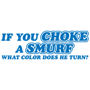 If You Choke A Smurf What Color Does He Turn T-shirt