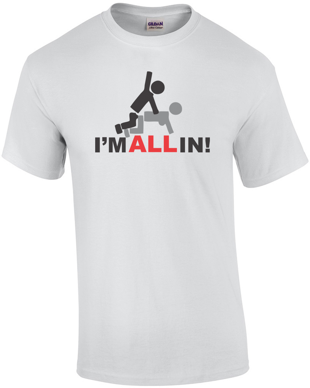 I\'m All In Funny T-shirt