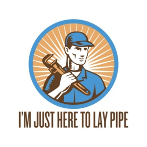 I'm Just Here To Lay Pipe Shirt
