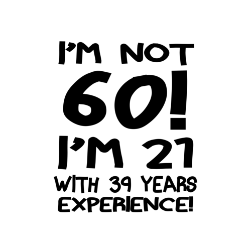 e7812a135 im-not-60-im-21-with-39-years-experience-tshirt-large.png