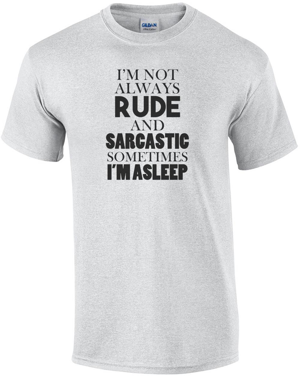8d13b2985 im-not-always-rude-and-sarcastic-sometimes-im-asleep-tshirt-mens -regular-ash.jpg