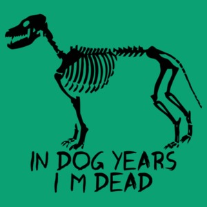 In Dog Years I'm Dead Funny Shirt