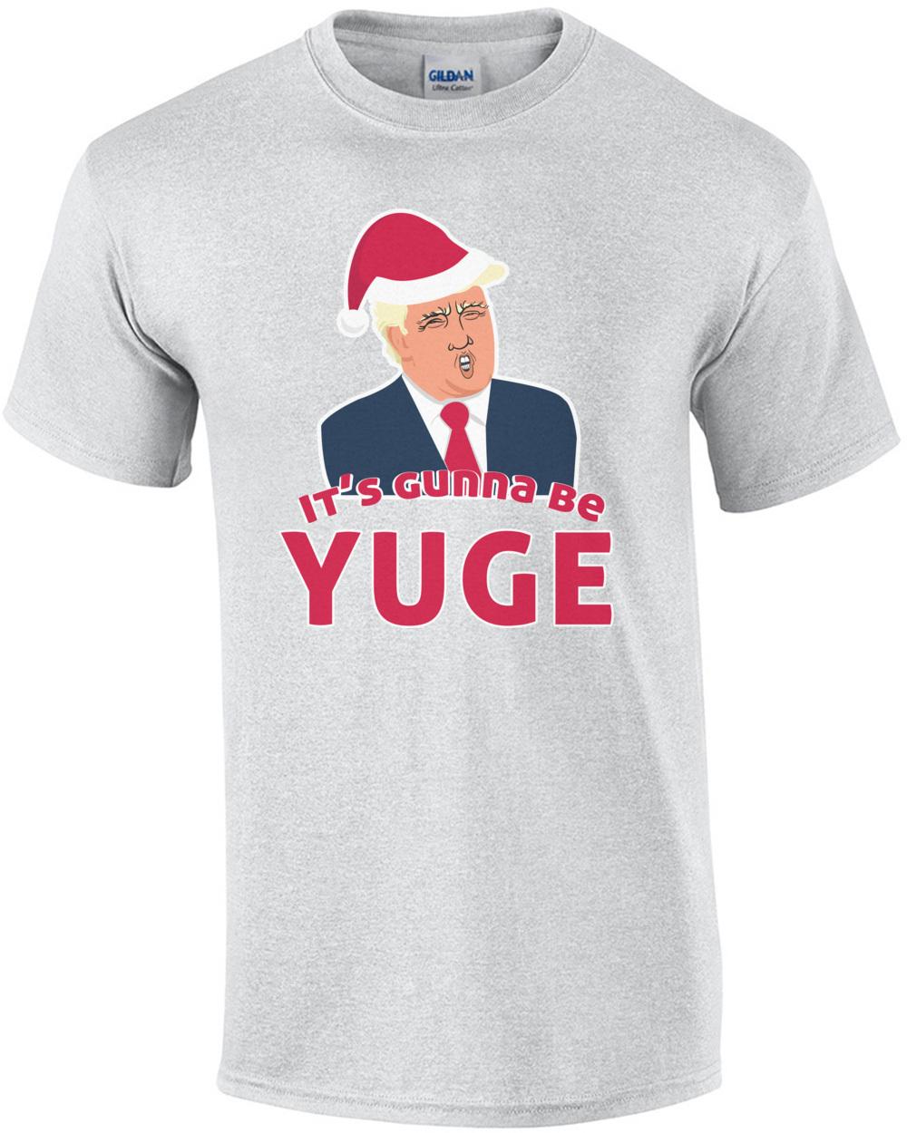 Christmas Trump Shirt.It S Gunna Be Yuge Donald Trump Christmas T Shirt