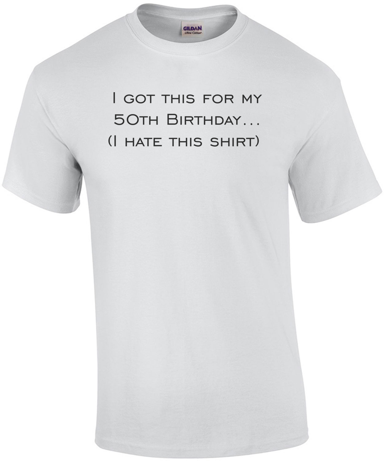 I Got This For My 50th Birthday Hate Shirt Happy