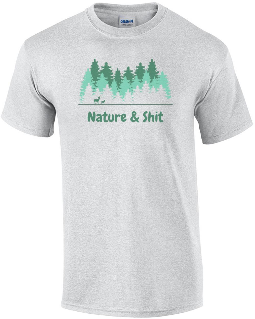 8e640521ea Nature and Shit - Funny nature camping t-shirt