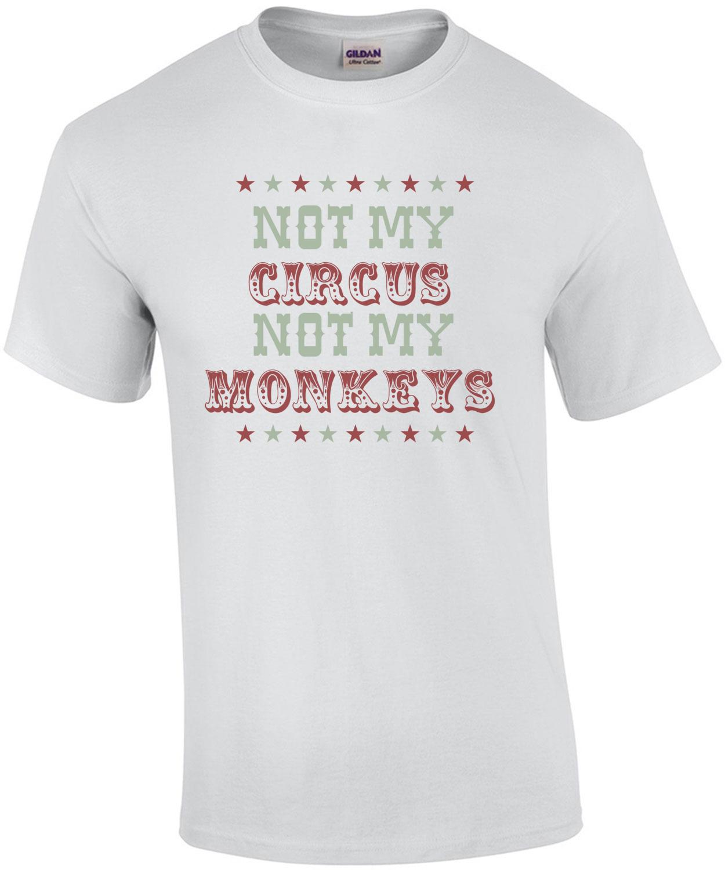 a665e3de8dfb5 Not my circus not my monkeys - Funny T-Shirt shirt