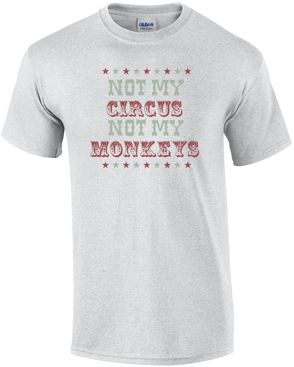 cd6c1236e Not my circus not my monkeys - Funny T-Shirt shirt