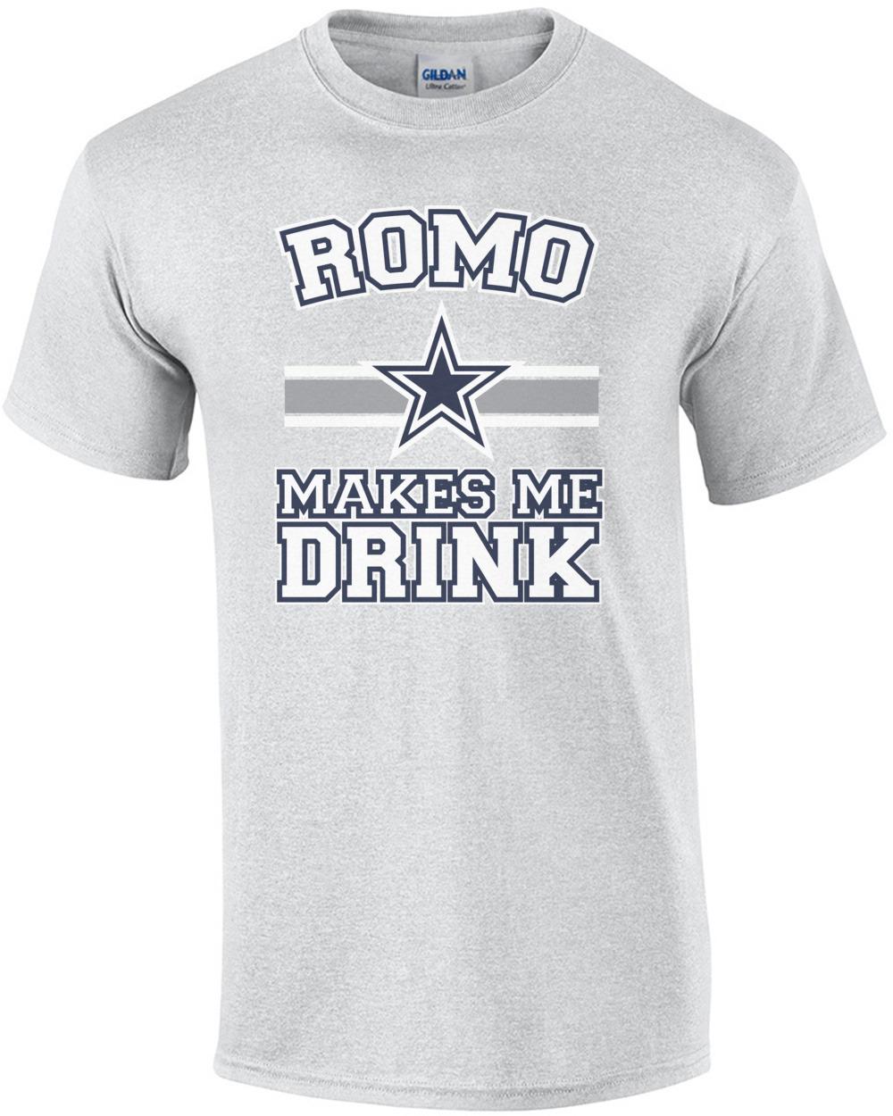 Romo Makes Me Drink - Dallas Cowboys T-Shirt shirt 33941e95a