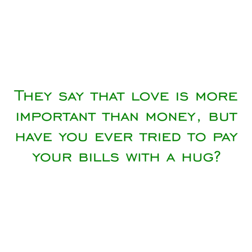 love is more important than money 10 reasons why following your passion is more important than money  it is  that much more enjoyable knowing you got there doing something you love.