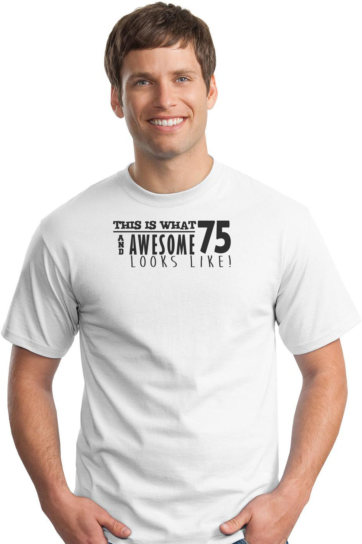 This Is What 75 And Awesome Looks Like 75th Birthday Tshirt Happy Male Model