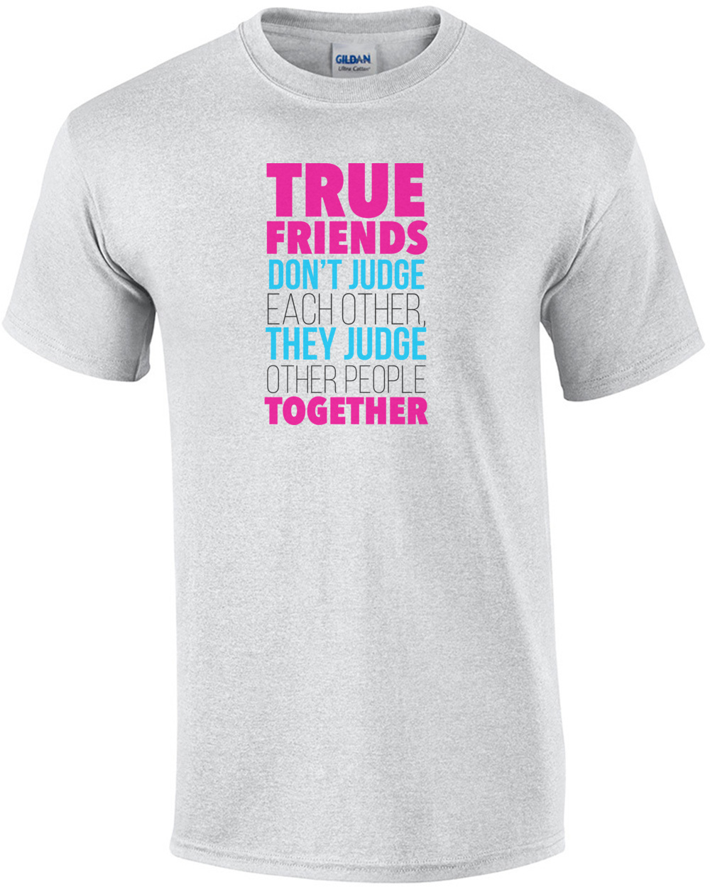 2a90f474 true-friends-dont-judge-each-other-they-judge-other-people-together--funny -tshirt-mens-regular-ash.jpg