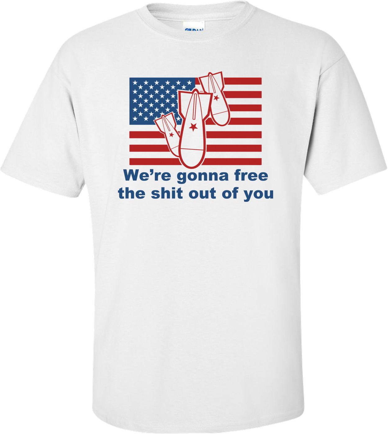 Usa We're Gonna Free The Shit Out Of You! Funny Usa T-shirt