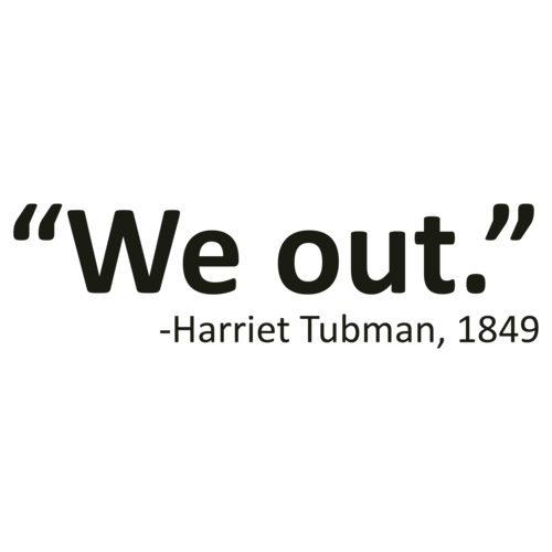 We Out Harriet Tubman Quote Funny T-Shirt