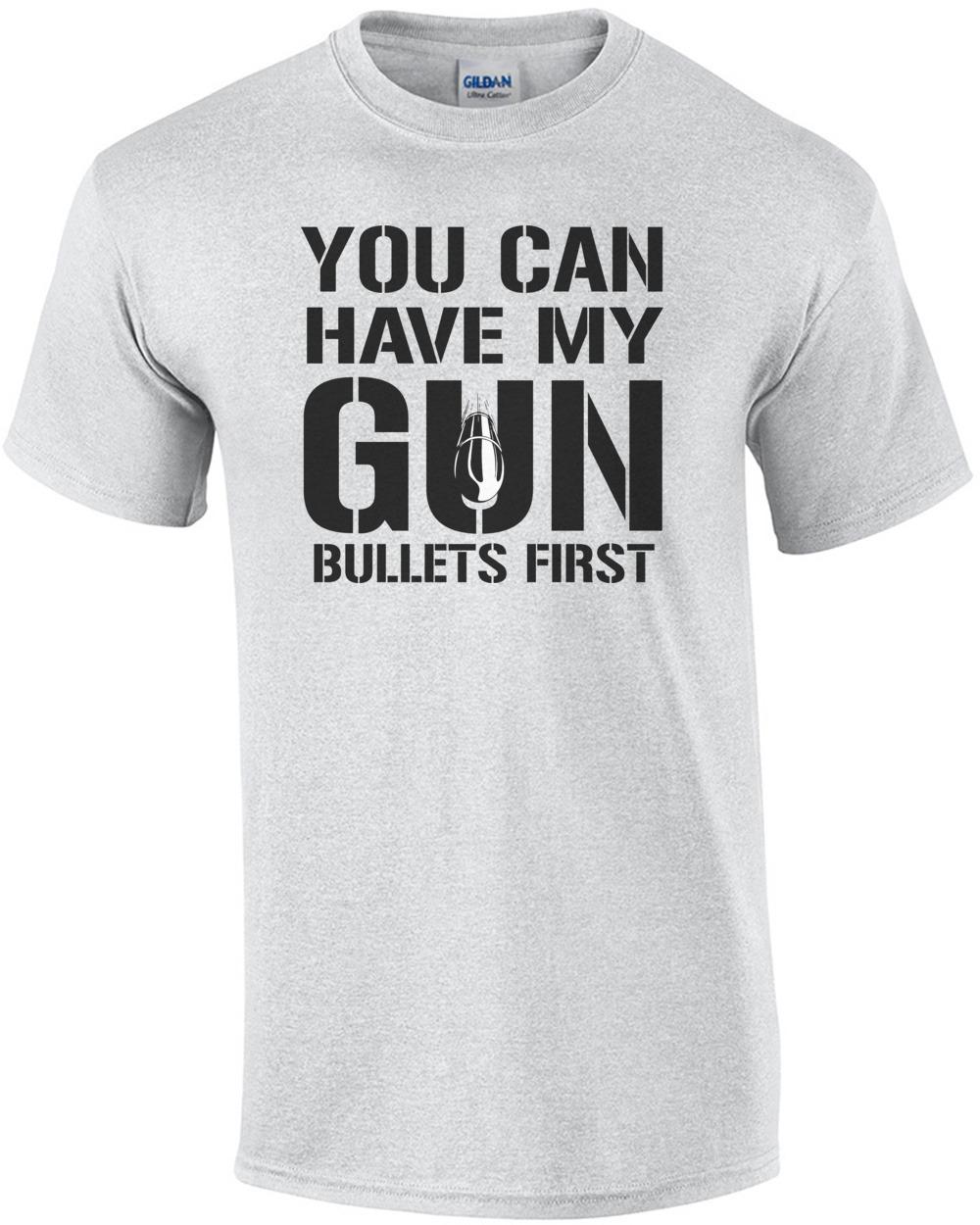 buy popular 15fd8 55d35 You can have my gun bullets first - pro gun t-shirt