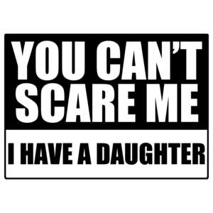 You Can't Scare Me, I Have A Daughter Funny Shirt