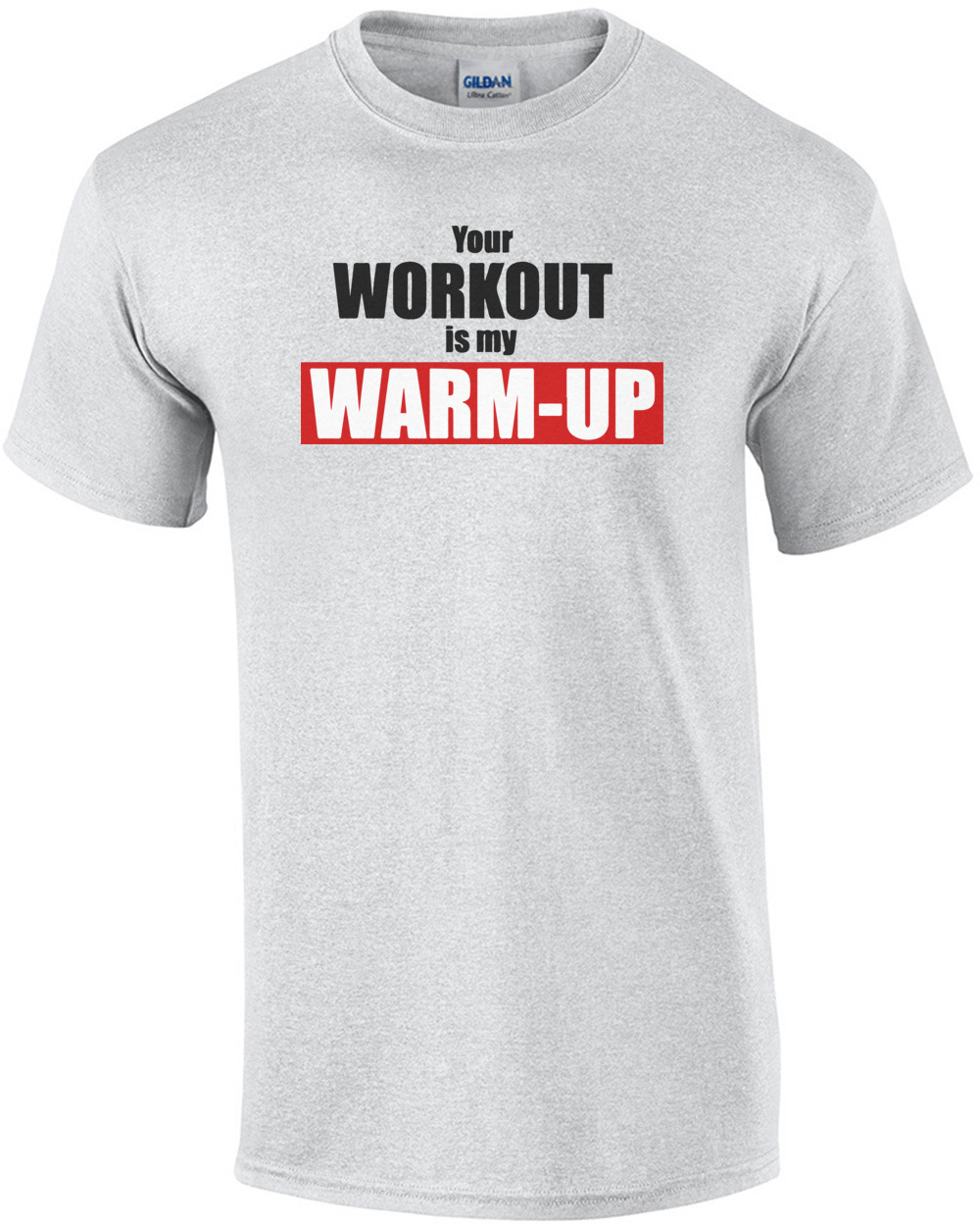 Your Workout Is My Warm Up Funny Exercise T Shirt Shirt