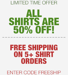 50% off all shirts, Free Shipping on 5+ shirt orders